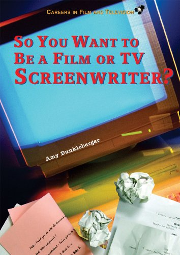 So You Want to Be a Film or TV Screenwriter? (Careers in Film and Television): Dunkleberger, Amy