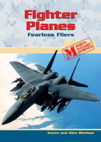 Fighter Planes: Fearless Fliers (Mighty Military Machines): Bledsoe, Karen, Bledsoe, Glen