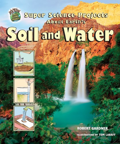Super Science Projects About Earth's Soil And Water (Rockin' Earth Science Experiments) (076602735X) by Gardner, Robert