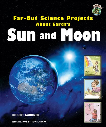 9780766027367: Far-Out Science Projects About Earth's Sun And Moon (Rockin' Earth Science Experiments)