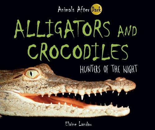 9780766027718: Alligators and Crocodiles: Hunters of the Night (Animals After Dark)