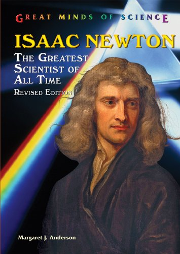 Isaac Newton: The Greatest Scientist of All Time (Great Minds of Science): Margaret Jean Anderson