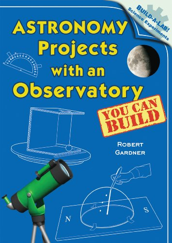 Astronomy Projects with an Observatory You Can Build (Build-a-Lab! Science Experiments): Gardner, ...