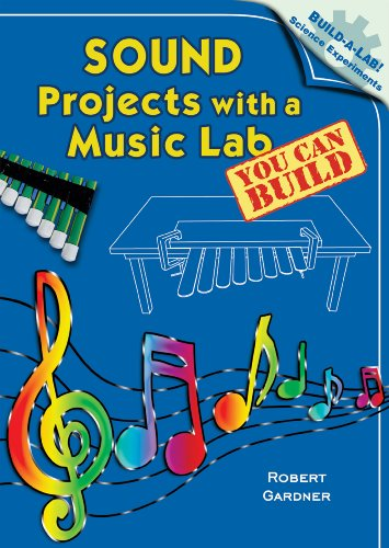 Sound Projects with a Music Lab You Can Build (Build-A-Lab! Science Experiments): Robert Gardner