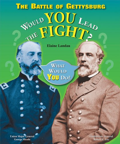 The Battle of Gettysburg: Would You Lead the Fight? (What Would You Do?) (0766029034) by Elaine Landau