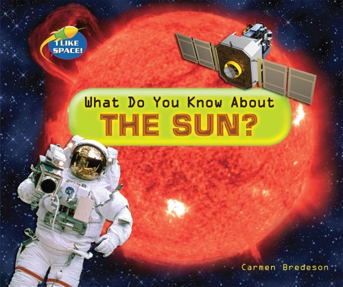 What Do You Know About the Sun? (I Like Space!): Bredeson, Carmen