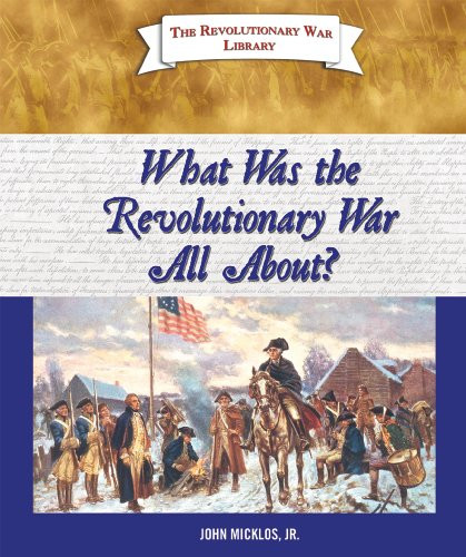 What Was the Revolutionary War All About? (The Revolutionary War Library): John, Jr. Micklos