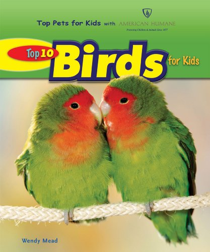 Top 10 Birds for Kids (Top Pets for Kids With American Humane): Mead, Wendy