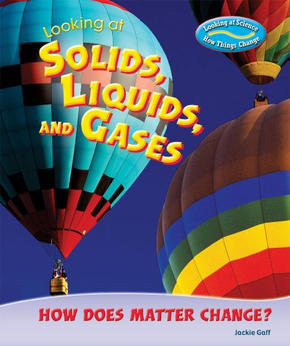 Looking at Solids, Liquids, and Gases: How Does Matter Change? (Looking at Science: How Things ...