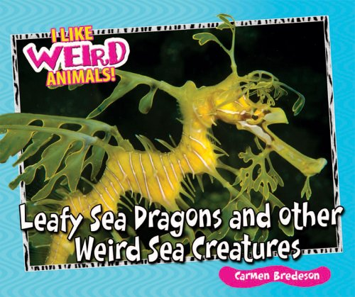 9780766031258: Leafy Sea Dragons and Other Weird Sea Creatures (I Like Weird Animals!)