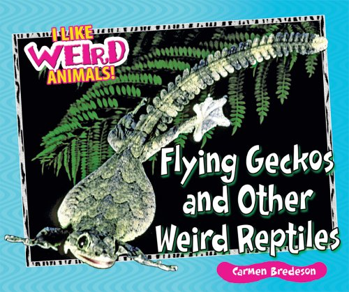 9780766031265: Flying Geckos and Other Weird Reptiles (I Like Weird Animals!)