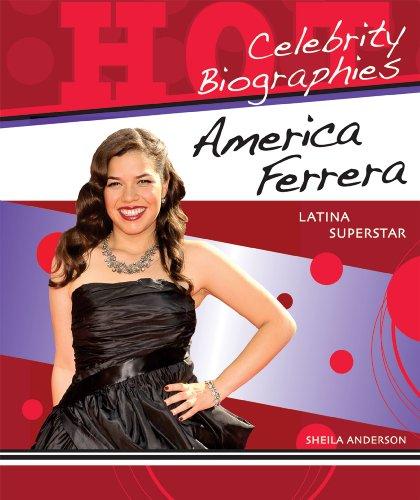 America Ferrera: Latina Superstar (Hot Celebrity Biographies): Anderson, Sheila