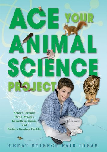 Ace Your Animal Science Project: Great Science: Gardner, Robert, Webster