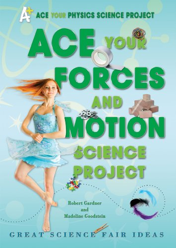 9780766032224: Ace Your Forces and Motion Science Project: Great Science Fair Ideas (Ace Your Physics Science Project)