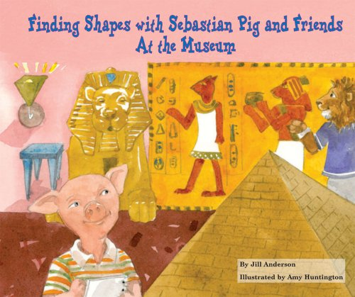 9780766033634: Finding Shapes with Sebastian Pig and Friends: At the Museum (Math Fun with Sebastian Pig and Friends!)