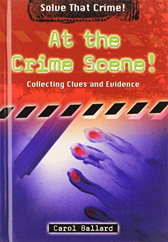 9780766033733: At the Crime Scene!: Collecting Clues and Evidence (Solve That Crime!)