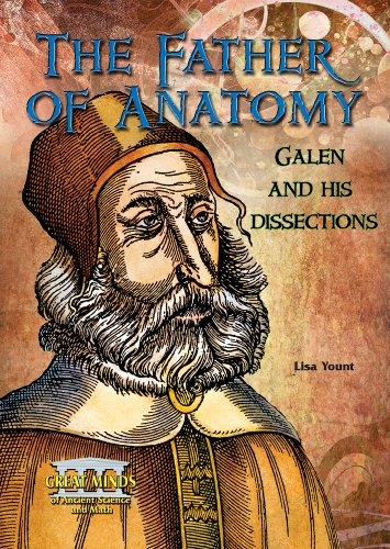 The Father of Anatomy: Galen and His Dissections (Great Minds of Ancient Science and Math): Lisa ...