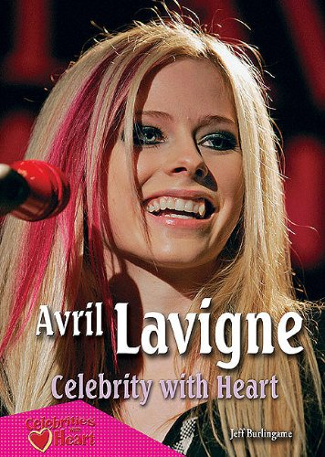 Avril Lavigne: Celebrity with Heart (Celebrities with Heart (Hardcover)): Jeff Burlingame