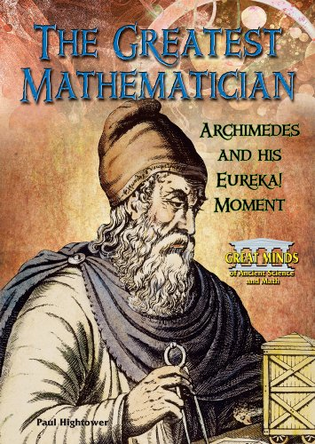 9780766034082: The Greatest Mathematician: Archimedes and His Eureka! Moment (Great Minds of Ancient Science and Math)