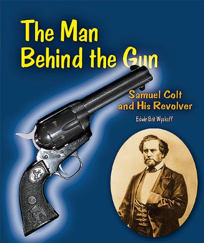 9780766034464: The Man Behind the Gun: Samuel Colt and His Revolver