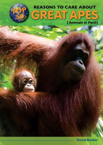 Top 50 Reasons to Care About Great Apes: Animals in Peril (Top 50 Reasons to Care About Endangered ...