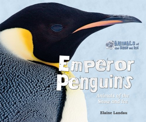 Emperor Penguins: Animals of the Snow and Ice: Elaine Landau