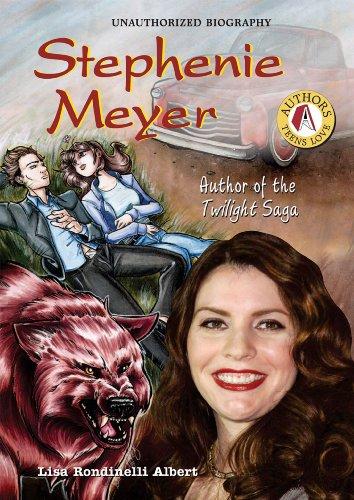 Stephenie Meyer: Author of the Twilight Saga (Authors Teens Love): Lisa Rondinelli Albert