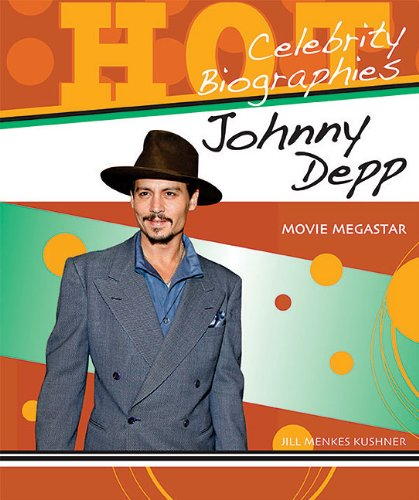Johnny Depp: Movie Megastar (Hot Celebrity Biographies): Jill Menkes Kushner
