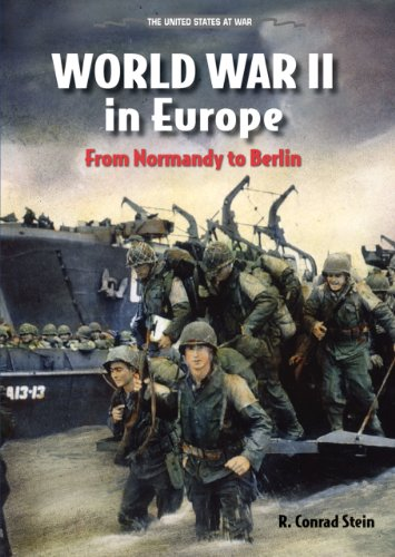 World War II in Europe: From Normandy to Berlin (The United States at War) (0766036391) by Stein, R. Conrad