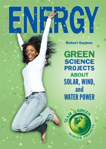 9780766036437: Energy: Green Science Projects About Solar, Wind, and Water Power (Team Green Science Projects)