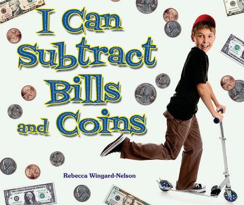 I Can Subtract Bills and Coins (I Like Money Math!): Rebecca Wingard-Nelson