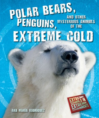 9780766036956: Polar Bears, Penguins, and Other Mysterious Animals of the Extreme Cold (Extreme Animals in Extreme Environments)