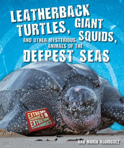 9780766036963: Leatherback Turtles, Giant Squids, and Other Mysterious Animals of the Deepest Seas (Extreme Animals in Extreme Environments)