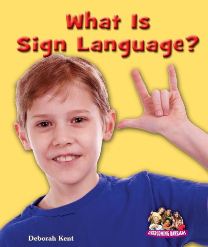 What Is Sign Language? (Overcoming Barriers): Deborah Kent