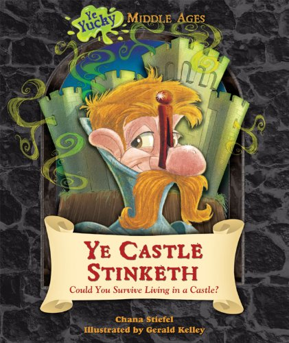 9780766037861: Ye Castle Stinketh: Could You Survive Living in a Castle? (Ye Yucky Middle Ages)