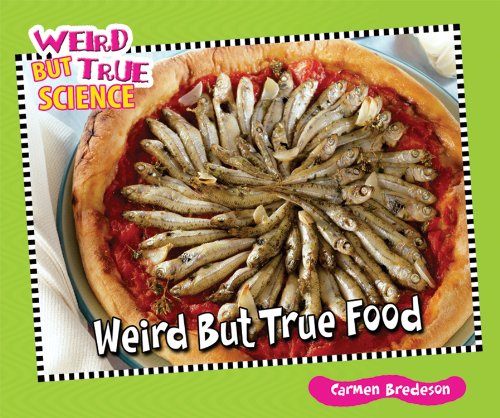 Weird but True Food (Weird but True Science): Carmen Bredeson