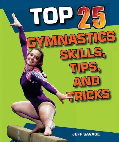 Top 25 Gymnastics Skills, Tips, and Tricks (Top 25 Sports Skills, Tips, and Tricks): Savage, Jeff