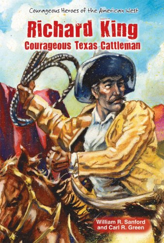 Stock image for Richard King: Courageous Texas Cattleman (Courageous Heroes of the American West) for sale by OwlsBooks