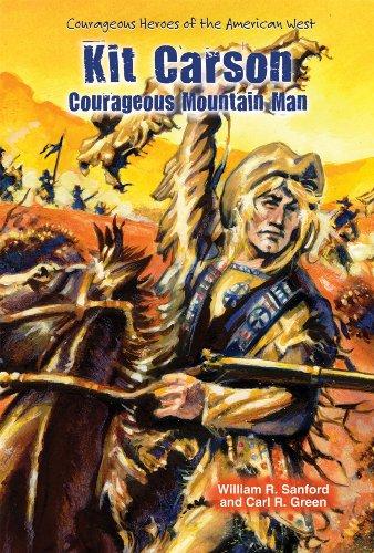 Kit Carson: Courageous Mountain Man (Courageous Heroes: Sanford, William R.,