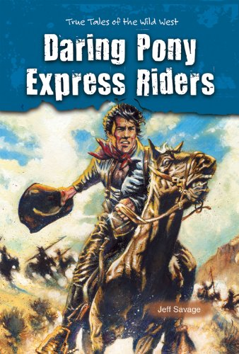 Daring Pony Express Riders (True Tales of the Wild West): Savage, Jeff