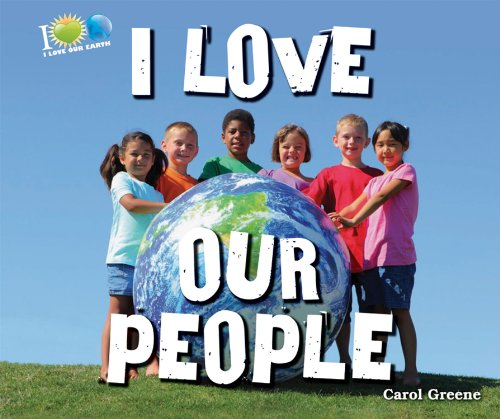 I Love Our People (I Love Our Earth) (0766040410) by Carol Greene