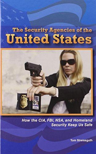 The Security Agencies of the United States: How the CIA, FBI, NSA, and Homeland Security Keep Us ...