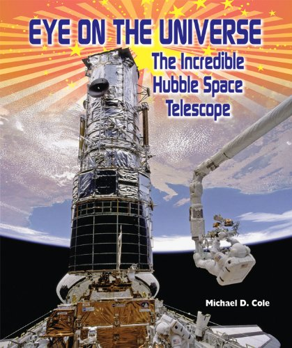 Eye on the Universe: The Incredible Hubble: Cole, Michael D.