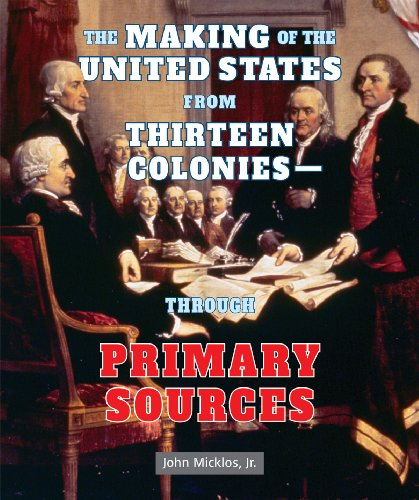 9780766041332: The Making Of The United States From Thirteen Colonies-Through Primary Sources (The American Revolution Through Primary Sources)