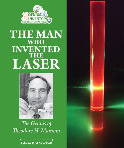 9780766041387: The Man Who Invented the Laser: The Genius of Theodore H. Maiman (Genius Inventors and Their Great Ideas)