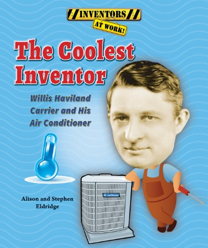 9780766042162: The Coolest Inventor: Willis Haviland Carrier and His Air Conditioner (Inventors at Work!)
