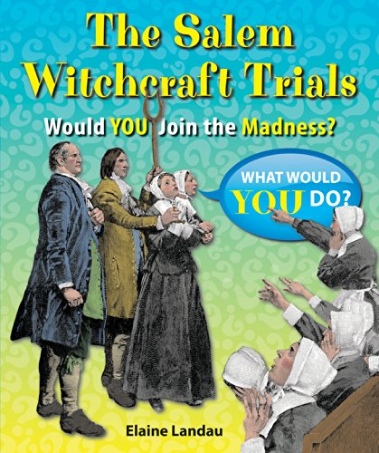 The Salem Witchcraft Trials: Would You Join the Madness? (What Would You Do?): Landau, Elaine