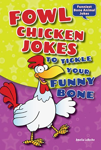 Fowl Chicken Jokes to Tickle Your Funny Bone (Funniest Bone Animal Jokes): Laroche, Amelia