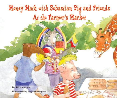 9780766059832: Money Math with Sebastian Pig and Friends at the Farmer's Market (Math Fun with Sebastian Pig and Friends!)