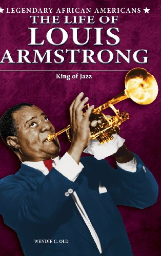 The Life of Louis Armstrong (Legendary African Americans): Old, Wendie C.